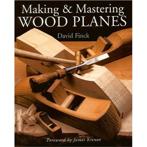 Making and Mastering Wood Planes by David Finck