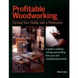 Great book by Martin Edic: Profitable Woodworking